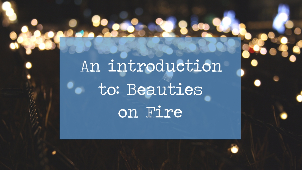 An introduction to: Beauties on Fire