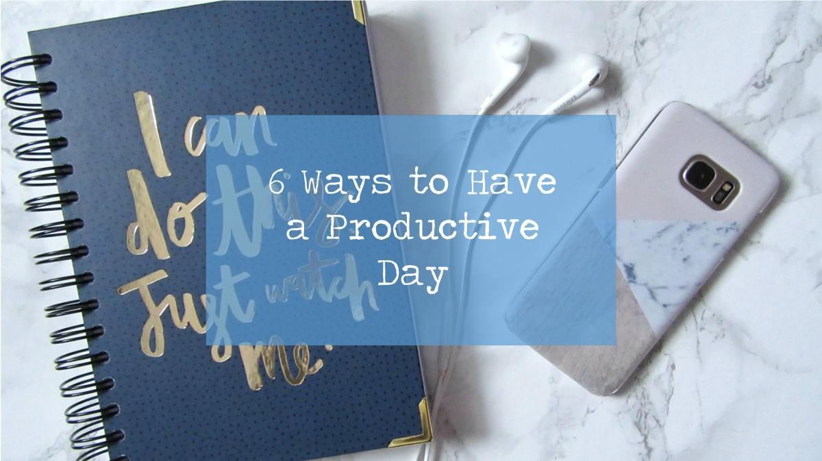 Blogmas Day 16 // 6 Ways to Have a Productive Day